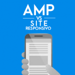 Accelerated Mobile Page (AMP) x Site Responsivo